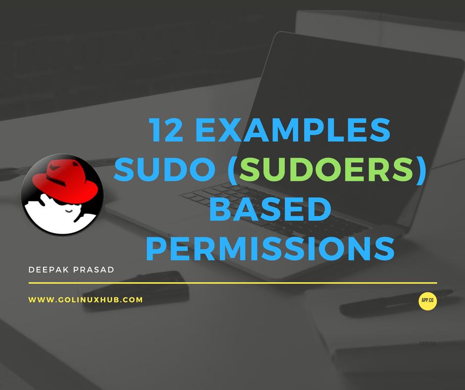 Tutorial / Cheatsheet:12 practical examples for different sudo access based scenarios in RHEL 7 / CentOS 7