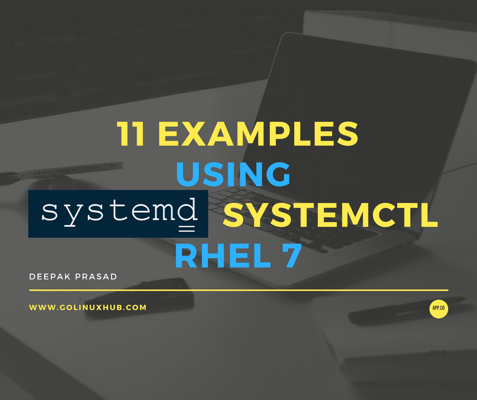 Tutorial / Cheatsheet: 11 examples to use systemctl to manage unit files and service in RHEL 7 / CentOS 7