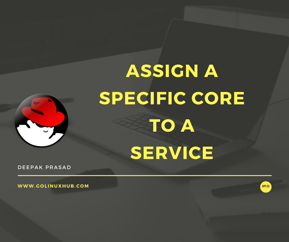 How to assign a service to a specific core using systemd in RHEL 7 / CentOS 7