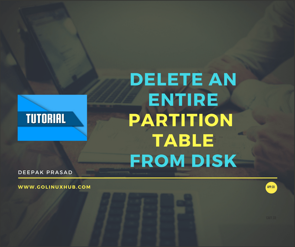 How to clear/delete all the partition table from a disk or partition in Linux