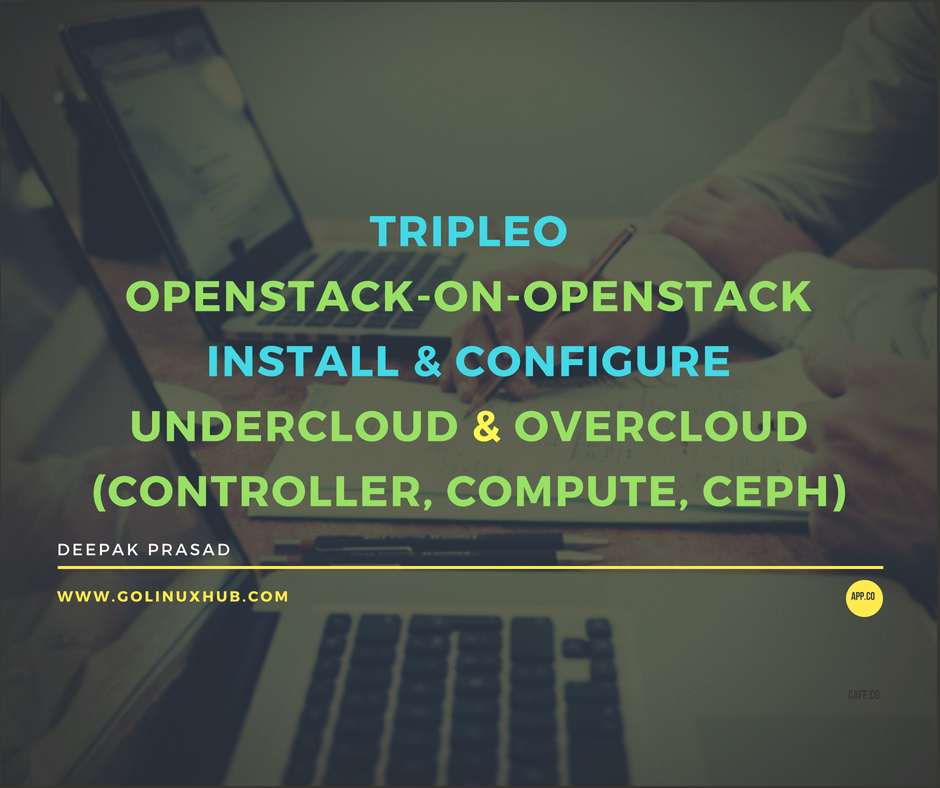 Part 1: Openstack TripleO Architecture and Step By Step Guide for installation of undercloud and overcloud nodes (compute, controller, ceph-storage)