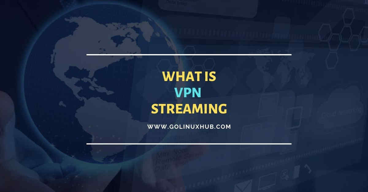 All You Need To Know About VPN Streaming